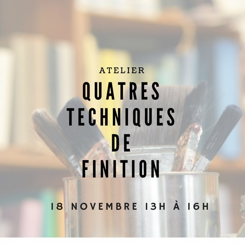 4 techniques de finitions - de 13h00 à 16h00 [18 nov. 2017]